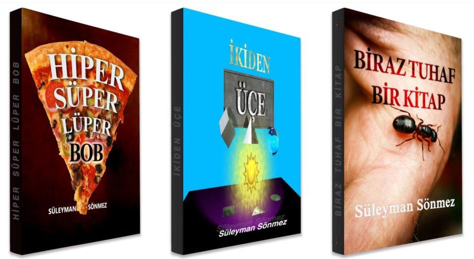 Üç Kitap Yazdım – Hiper Süper Lüper Bob , İkiden Üçe – Biraz Tuhaf Bir Kitap