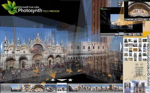 photosynth 1 Aynı mimari bölgede çekilmiş, bilnlerce farklı açıya sahip fotoğraf, yazılım tarafından önce Flickr'de aranıyor. Bu bulunan fotoğrafların eğimleri, konumları hesaplanarak, 3 boyutlu mimari ortaya çıkıyor. Sistem fotoğraf buldukça şekli tamamlıyor. Siz ekranda bu 3 boyutlu alanı çevirirken istediğiniz detaya anında yaklaşıp zoom yapabiliyorsunuz. Aynı mimari bölgede çekilmiş, bilnlerce farklı açıya sahip fotoğraf, yazılım tarafından önce Flickr'de aranıyor. Bu bulunan fotoğrafların eğimleri, konumları hesaplanarak, 3 boyutlu mimari ortaya çıkıyor. Sistem fotoğraf buldukça şekli tamamlıyor. Siz ekranda bu 3 boyutlu alanı çevirirken istediğiniz detaya anında yaklaşıp zoom yapabiliyorsunuz.