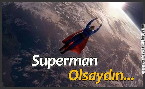 Allah Aşkına Sen Süperman Olsaydın, Sonsuz Uzaya mı Açılırdın, Bu Dünyada mı Kalırdın?